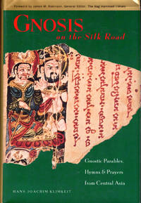 Gnosis on the Silk Road: Gnostic Parables, Hymns & Prayers from Central Asia