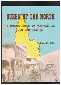 QUEEN OF THE NORTH A Pictorial History of Cooktown and Cape York Peninsula.
