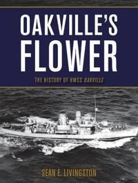 Oakville's Flower : The History of the HMCS Oakville