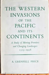 image of The Western Invasions of the Pacific and Its Continents. a Study of Moving Frontiers and Changing Landscapes 1513-1958