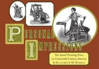Personal Impressions: The Small Printing Press in Nineteenth-Century America by Elizabeth M. Harris - 2004-08-04