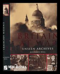 Britain at war : unseen archives / Maureen Hill ; photographs from the Daily Mail