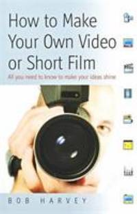 How to Make Your Own Video or Short Film : All You Need to Know to Make Ideas Shine by Bob Harvey - Paperback - 2009 - from ThriftBooks (SKU: G1845282566I3N00)