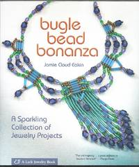 Bugle Bead Bonanza.  A Sparkling Collection of Jewelry Projects
