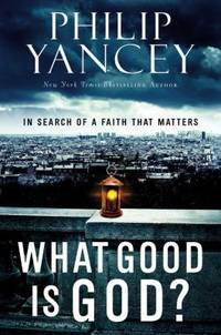 What Good Is God? : In Search of a Faith That Matters