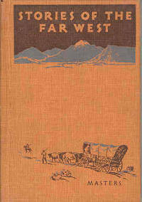 Stories of the Far West Heroic Tales of the Last Frontier