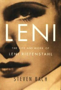 Leni, The Life and Work of Leni Riefenstahl by  Leni]. Steven Bach [Riefenstahl - First edition - 2007 - from The Typographeum Bookshop (SKU: 000209)