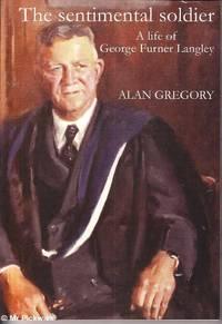 The Sentimental Soldier: A Life of George Furner Langley