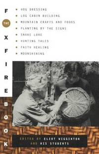image of Foxfire Book: Hog Dressing; Log Cabin Building; Mountain Crafts and Foods; Planting by the Signs; Snake Lore, Hunting Tales, Faith Healing; Moonshining; and Other Affairs of Plain Living