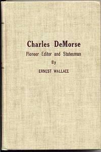 Charles Demorse. Pioneer Editor and Statesman.
