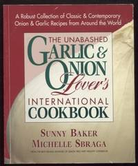 The Unabashed Onion & Garlic Lover's International Cookbook