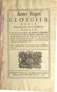 Anno Regni Georgii II. Regis magnae Britanniae, Franciae, & Hiberniae. Tertio. At the Parliament Begun and Holden at Westminster the twenty third Day of January, Anno Dom 1727