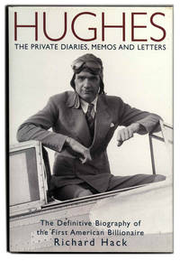 Hughes: the Private Diaries, Memos and Letters, the Definitive Biography  of the First American...