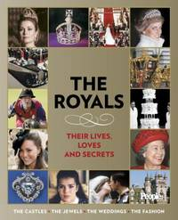 The Royals : Their Lives, Loves and Secrets