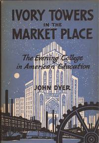 Ivory Towers in the Market Place: The Evening College in American Education (inscribed to Ralph McGill)
