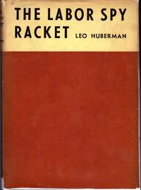 The Labor Spy Racket by  Leo Huberman - 1st - 1937 - from Dorley House Books (SKU: 086434)