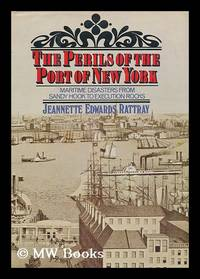 Perils of the Port of New York; Maritime Disasters from Sandy Hook to Execution Rocks....