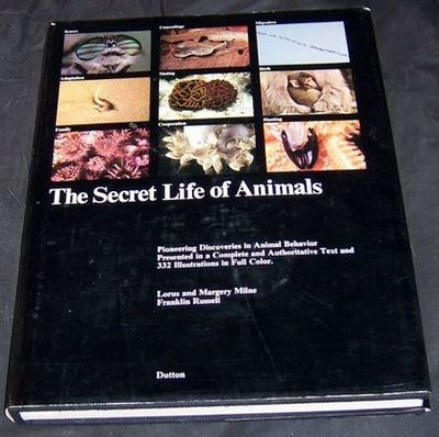 SECRET LIFE OF ANIMALS Pioneering Discoveries in Animal Behavior, Milne, Lorus and Margery