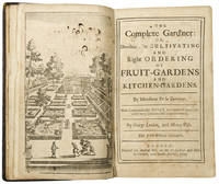 The Complete Gard'ner; Or, directions for cultivating and right ordering of fruit-gardens and kitchen gardens ... Now Compendiously Abedg'd, and made more Use with very considerable additions ... Fifth Edition Corrected