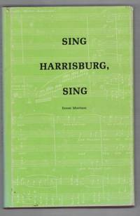 Sing Harrisburg, Sing: A Topical History of a City and Its Choral Society (1895 - 1986)