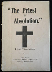 """image of The Priest in Absolution: A Criticism and Denunciation, with a Review of the System of Confession, including copious Extracts from a late Infamous Publication, from the """"Confessionat Unmasked,"""" from Gavin's """"Master Key to Popery,"""" 7c., &c., &c"""