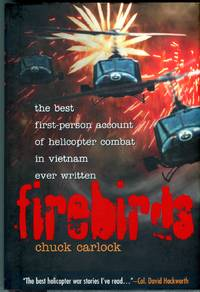 Firebirds: The Best First Person Account of Helicopter Combat in Vietnam Ever Written by  Chester Wayne Carlock - 1st printing - 1995 - from Barbarossa Books Ltd. (SKU: 70768)