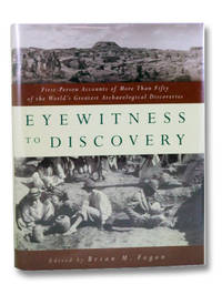 Eyewitness to Discovery: First-Person Accounts of More Than Fifty of the World's Greatest Archeological Discoveries
