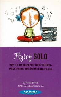 Flying Solo: How to Soar Above Your Lonely Feelings, Make Friends, and Find the Happiest You (Sunscreen)
