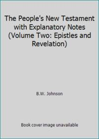 The People's New Testament with Explanatory Notes (Volume Two: Epistles and Revelation) by B.W. Johnson - 1990