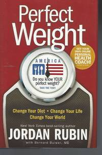 Perfect Weight America: Change Your Diet. Change Your Life. Change Your World..