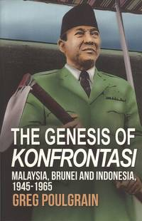 The Genesis of Konfrontasi: Malaysia, Brunei, and Indonesia, 1945-1965