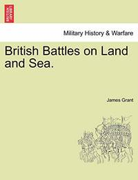 British Battles on Land and Sea. by James Grant - Paperback - from The Saint Bookstore (SKU: B9781241554361)