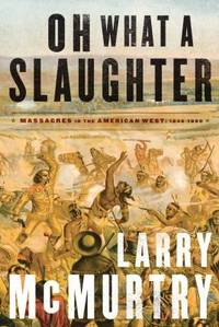image of Oh What a Slaughter : Massacres in the American West, 1846-1890