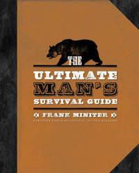 The Ultimate Man's Survival Guide: Rediscovering the Lost Art of Manhood by Frank Miniter - Hardcover - from The Saint Bookstore (SKU: A9781596985704)