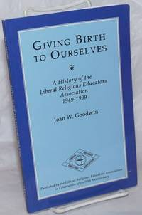 image of Giving Birth to Ourselves; A History of the Liberal Religious Educators Association, 1949-1999. Second Edition. Published by the [LREDA] in Celebration of its 50th Anniversary