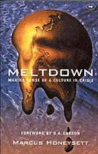 Meltdown: Making Sense of a Culture in Crisis by Marcus Honeysett - Paperback - 2002-02-01 - from Books Express (SKU: 085111492X)