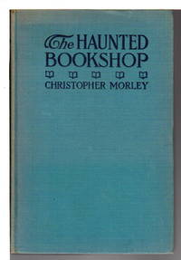 THE HAUNTED BOOKSHOP. by  Christopher Morley - Hardcover - nd (c. 1919.) - from Bookfever.com, IOBA and Biblio.co.nz