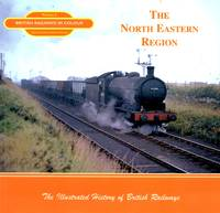 British Railways in Colour Volume 6: The North Eastern Region