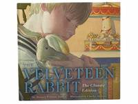 The Velveteen Rabbit: or  How Toys Become Real The Classic Edition