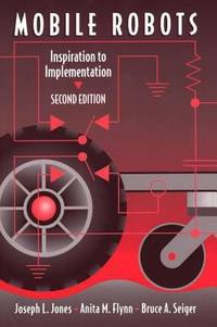 Mobile Robots : Inspiration to Implementation by Anita M. Flynn; Joseph L. Jones; Bruce A. Seiger - Paperback - 1998 - from ThriftBooks and Biblio.com