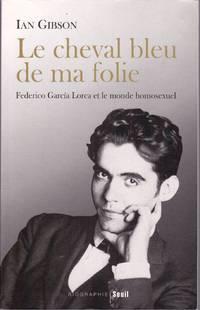 Le cheval bleu de ma folie.  Federico García Lorca et le monde homosexuel.