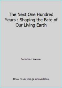 The Next One Hundred Years : Shaping the Fate of Our Living Earth