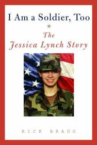 I Am a Soldier, Too : The Jessica Lynch Story