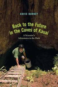 Back to the Future in the Caves of Kaua'i: A Scientist's Adventures in the Dark