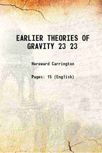 EARLIER THEORIES OF GRAVITY Volume 23 1913 [Hardcover]
