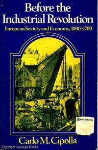 Before The Industrial Revolution European Society and Economy, 1000 - 1700 by Carlo M. Cipolla - Paperback - First Edition Second printing - 1976 - from Ayerego Books (IOBA) and Biblio.com