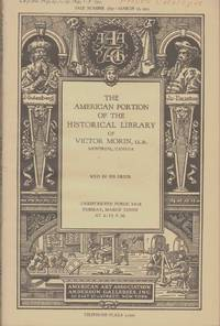 THE AMERICAN PORTION OF THE HISTORICAL LIBRARY OF VICTOR MORIN Comprising  American Voyages and Explorations; Canadiana; Indian Manuscripts by Jesuit  ... Public Sale Tuesday, March Tenth At 2: 15 P. M
