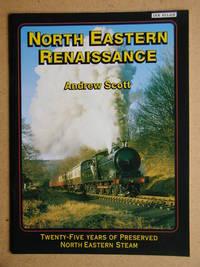 North Eastern Renaissance: Twenty-Five Years of Preserved North Eastern Steam.