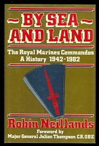 image of BY SEA AND LAND.  THE ROYAL MARINES COMMANDOS:  A HISTORY, 1942-1982.
