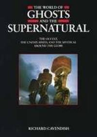 The World of Ghosts and the Supernatural : The Occult  the Unexplained and the Mystical Around the Globe